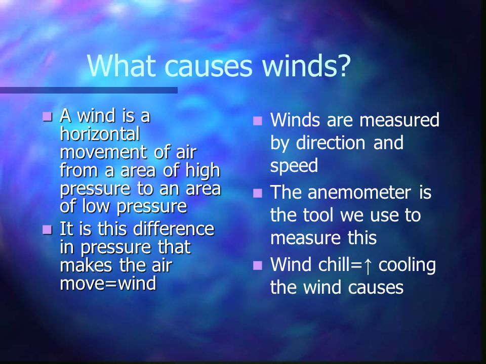 What causes winds A wind is a horizontal movement of air from a area of high pressure to an area of low pressure.