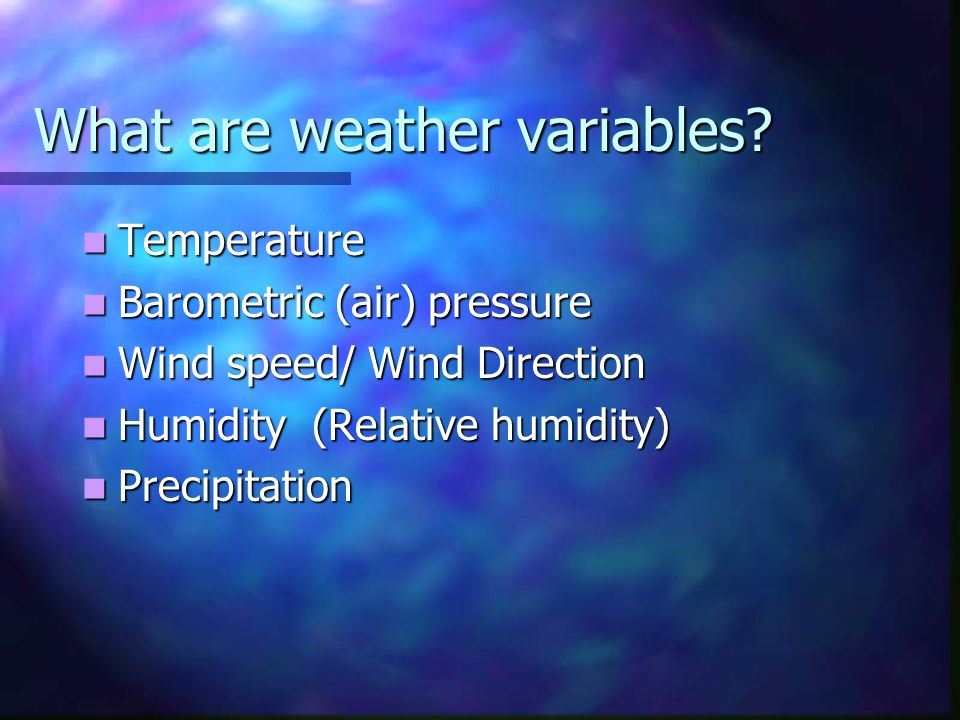 What are weather variables