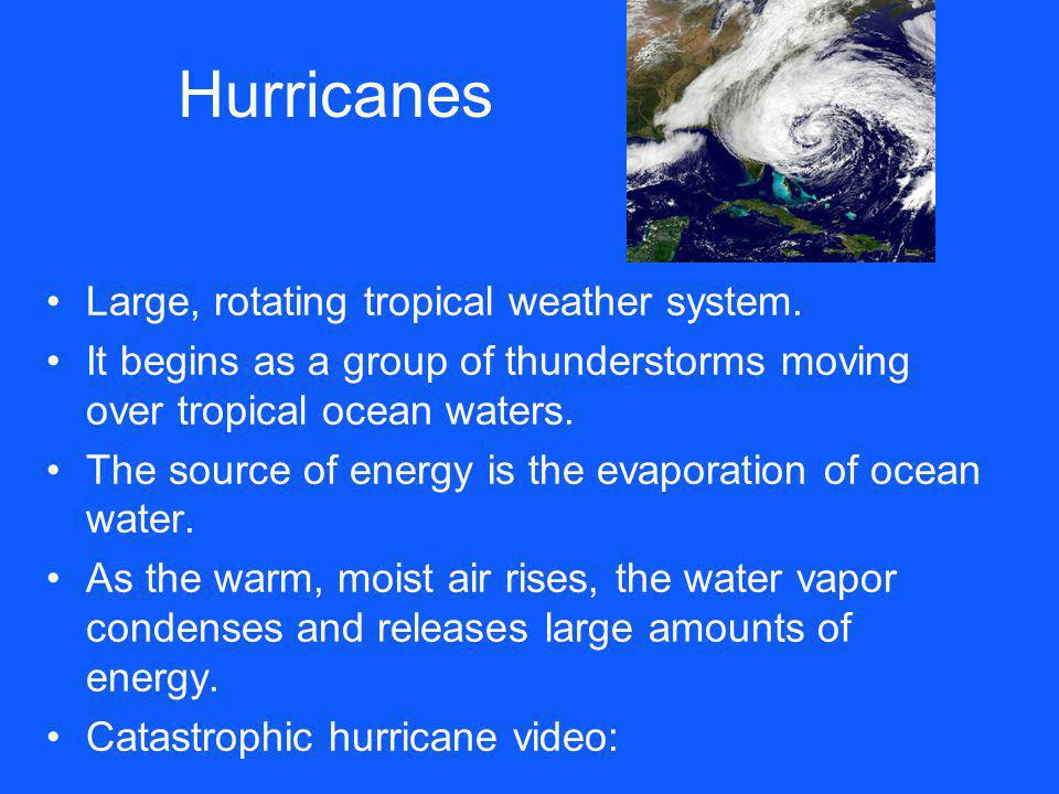 Hurricanes Large, rotating tropical weather system.