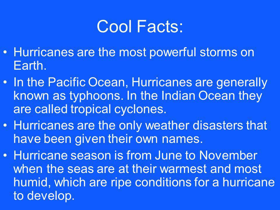 Cool Facts: Hurricanes are the most powerful storms on Earth.