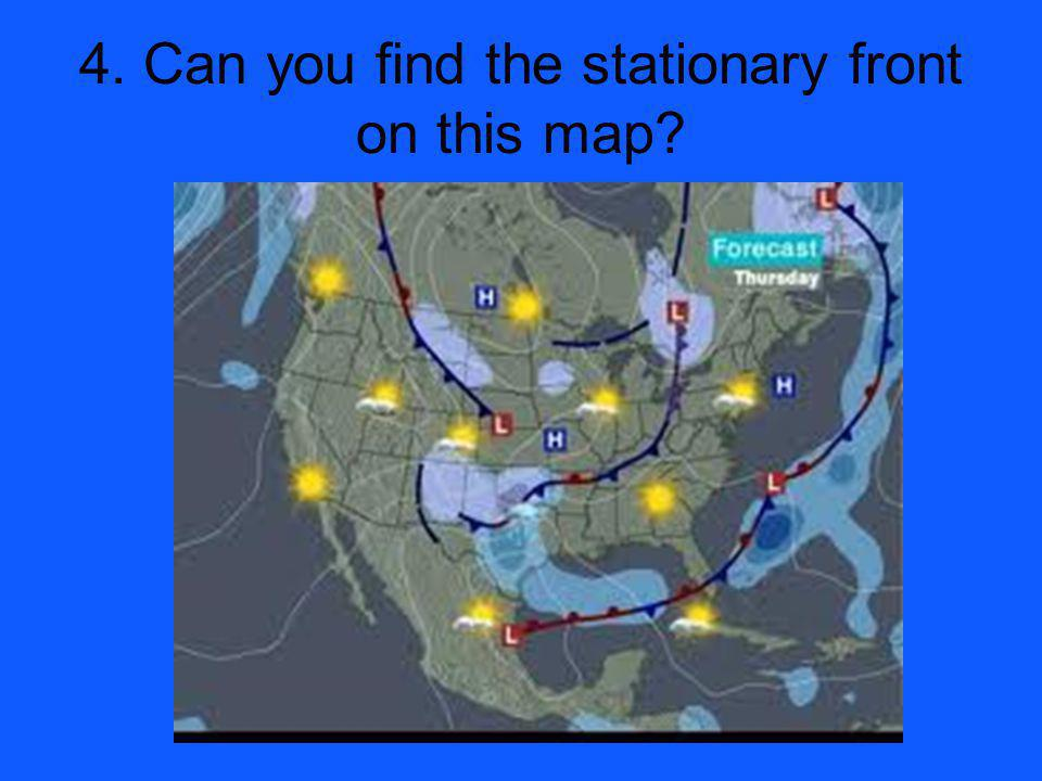 4. Can you find the stationary front on this map