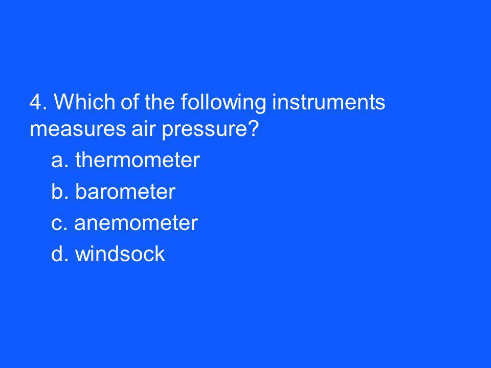 4. Which of the following instruments measures air pressure. a