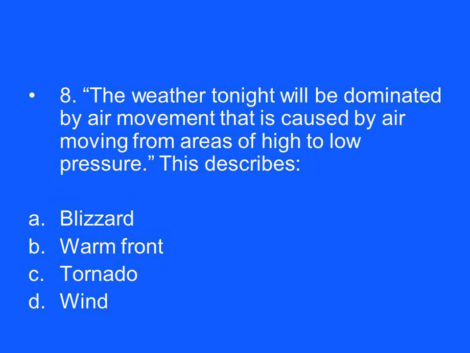 8. The weather tonight will be dominated by air movement that is caused by air moving from areas of high to low pressure. This describes: