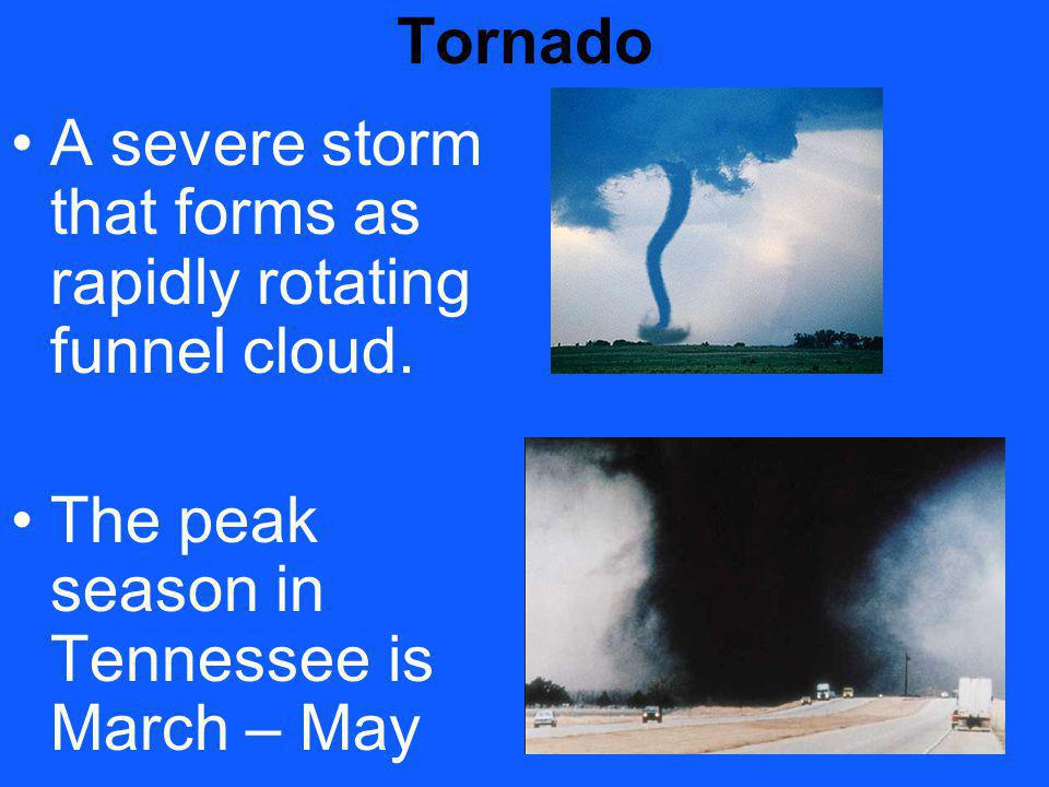 Tornado A severe storm that forms as rapidly rotating funnel cloud.