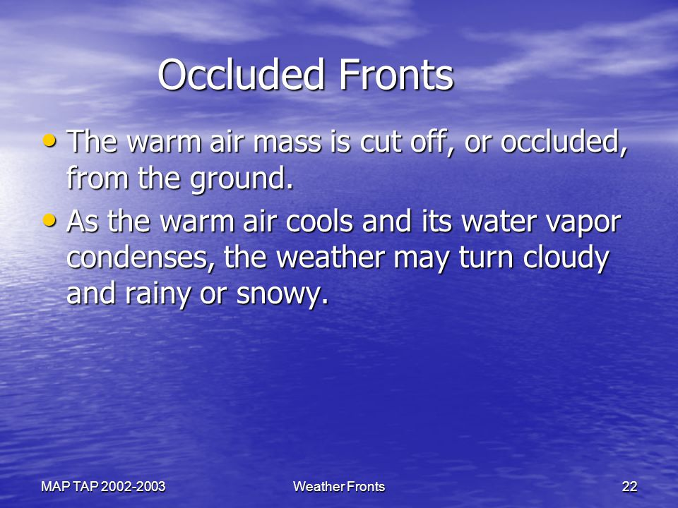 Occluded Fronts The warm air mass is cut off, or occluded, from the ground.
