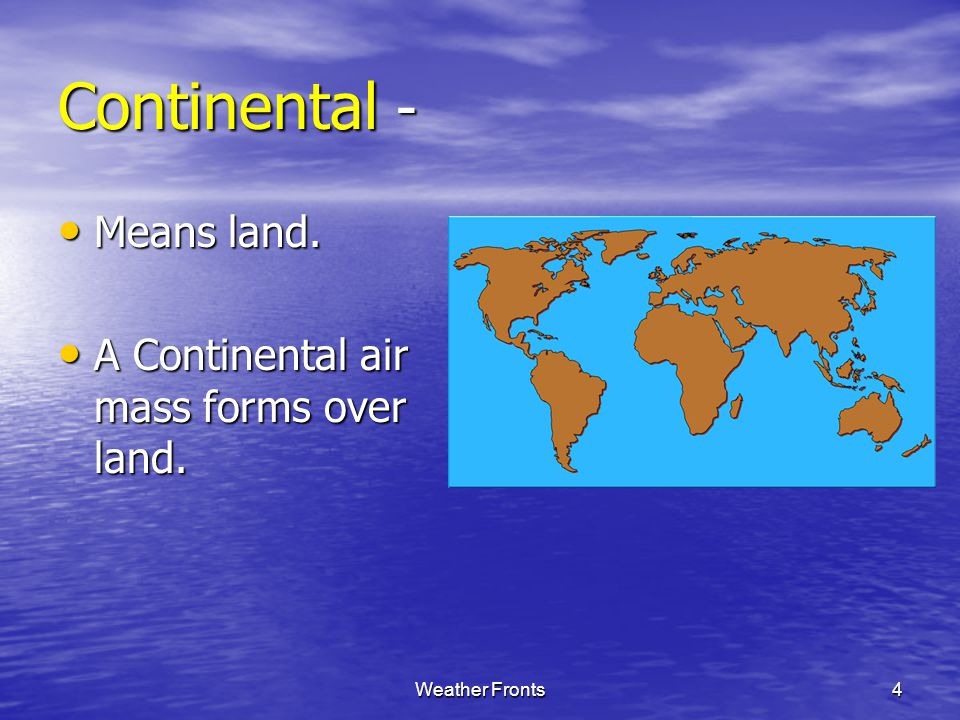Continental - Means land. A Continental air mass forms over land.