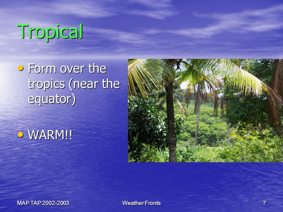 Tropical Form over the tropics (near the equator) WARM!!