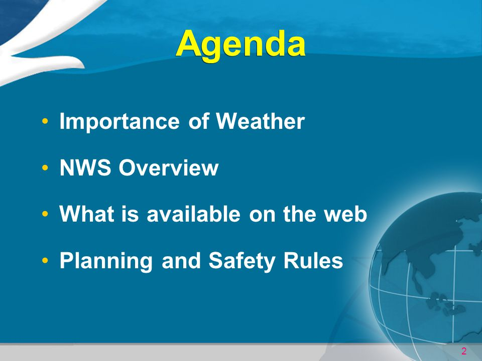 Agenda Importance of Weather NWS Overview What is available on the web