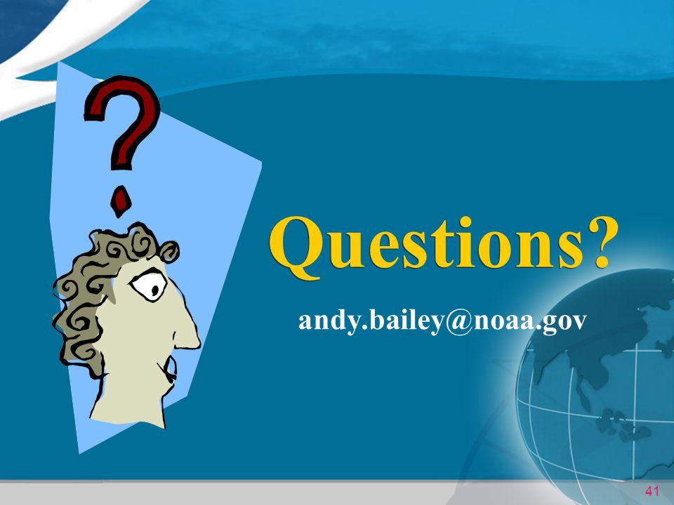 Questions andy.bailey@noaa.gov