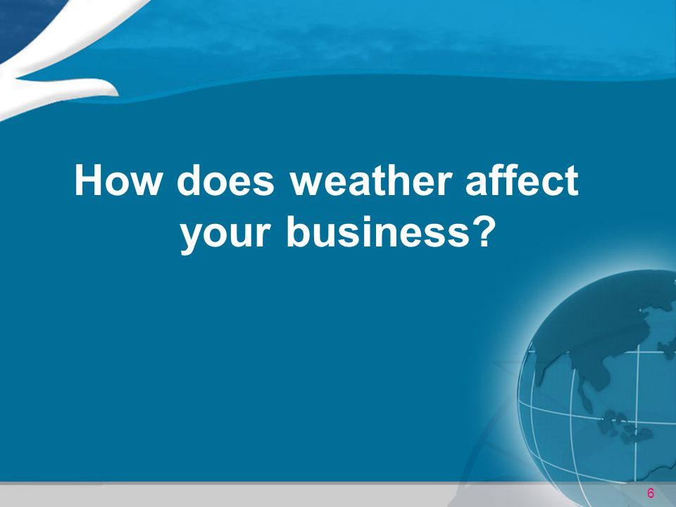 How does weather affect your business