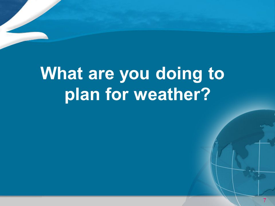 What are you doing to plan for weather