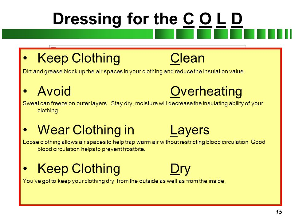 Dressing for the C O L D Keep Clothing Clean Avoid Overheating