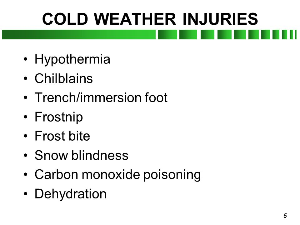 COLD WEATHER INJURIES Hypothermia Chilblains Trench/immersion foot
