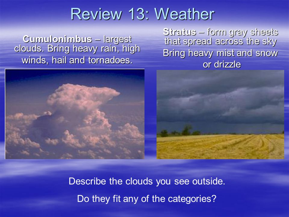 Review 13: Weather Stratus – form gray sheets that spread across the sky. Bring heavy mist and snow.