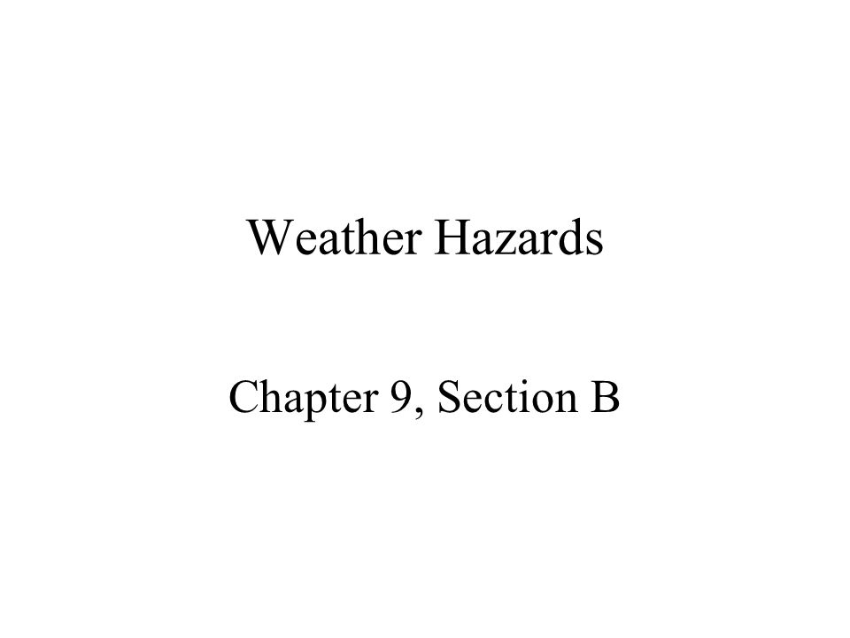 Weather Hazards Chapter 9, Section B