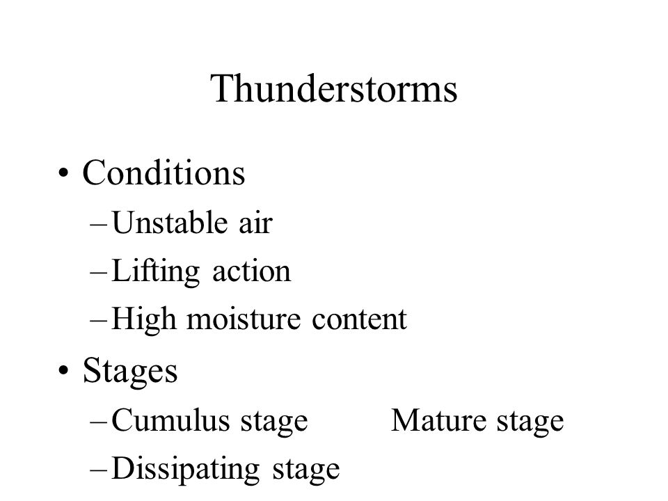 Thunderstorms Conditions Stages Unstable air Lifting action