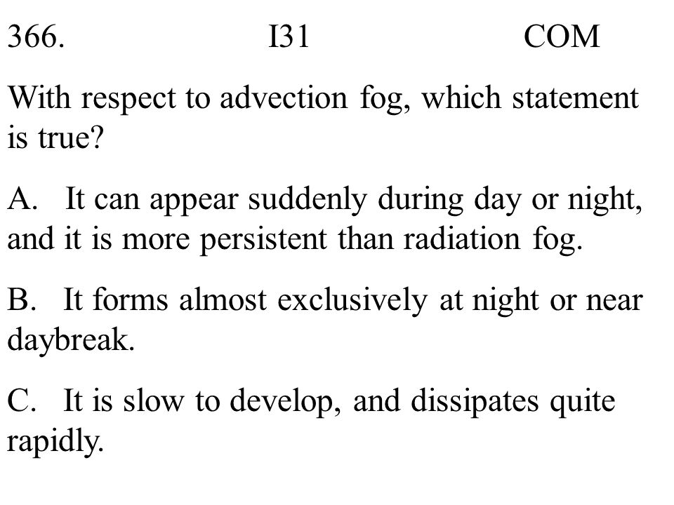366. I31 COM With respect to advection fog, which statement is true