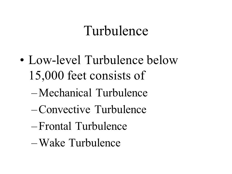Turbulence Low-level Turbulence below 15,000 feet consists of