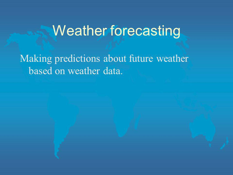 Weather forecasting Making predictions about future weather based on weather data.