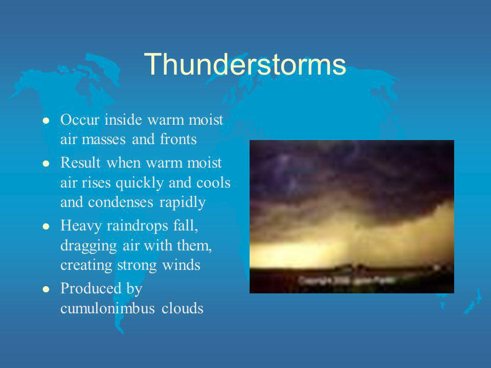 Thunderstorms Occur inside warm moist air masses and fronts