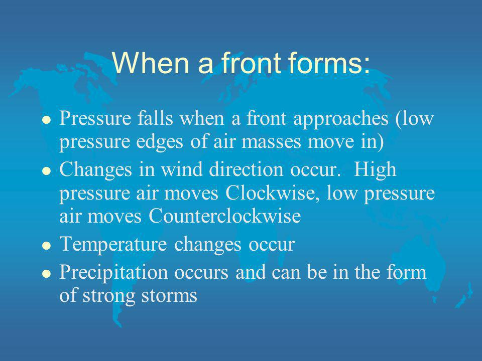 When a front forms: Pressure falls when a front approaches (low pressure edges of air masses move in)