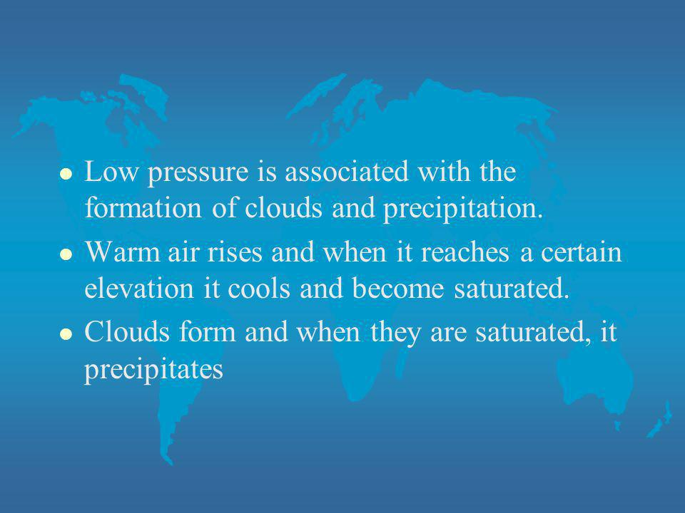 Low pressure is associated with the formation of clouds and precipitation.