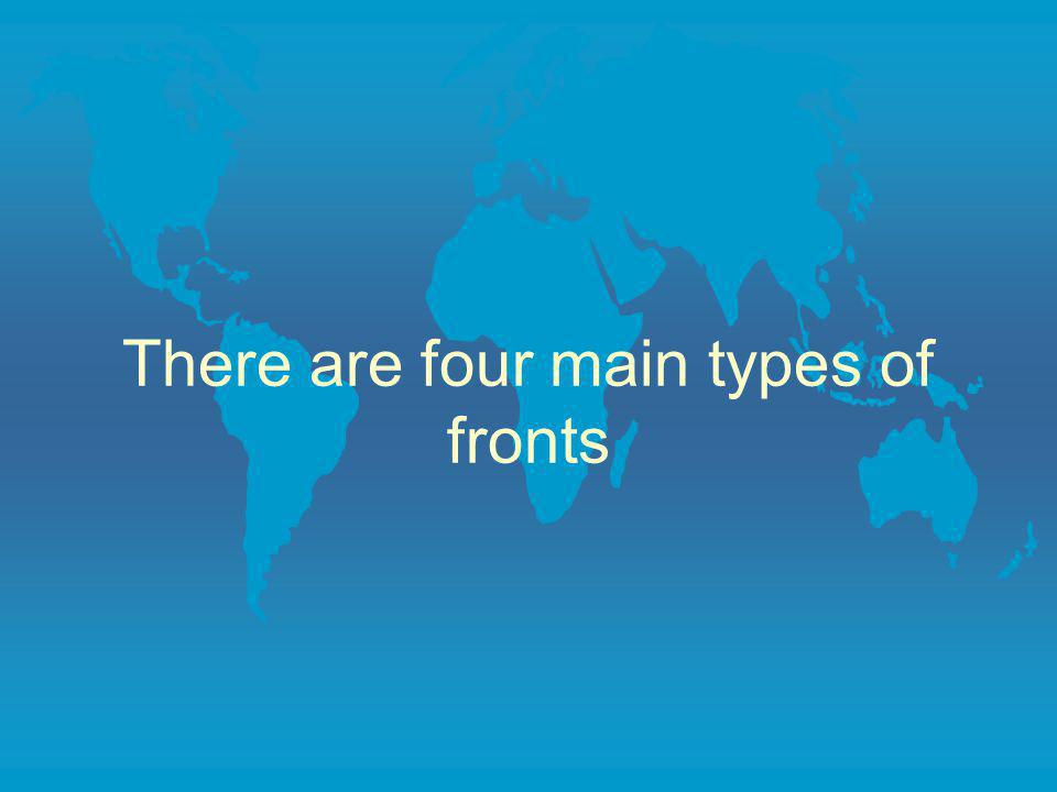 There are four main types of fronts