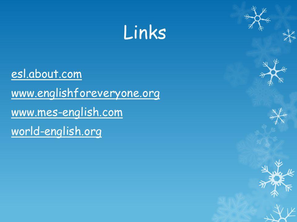 Links esl.about.com www.englishforeveryone.org www.mes-english.com