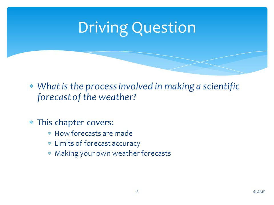 Driving Question What is the process involved in making a scientific forecast of the weather This chapter covers: