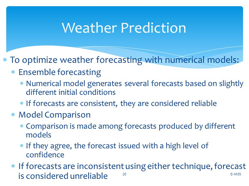 Weather Prediction To optimize weather forecasting with numerical models: Ensemble forecasting.