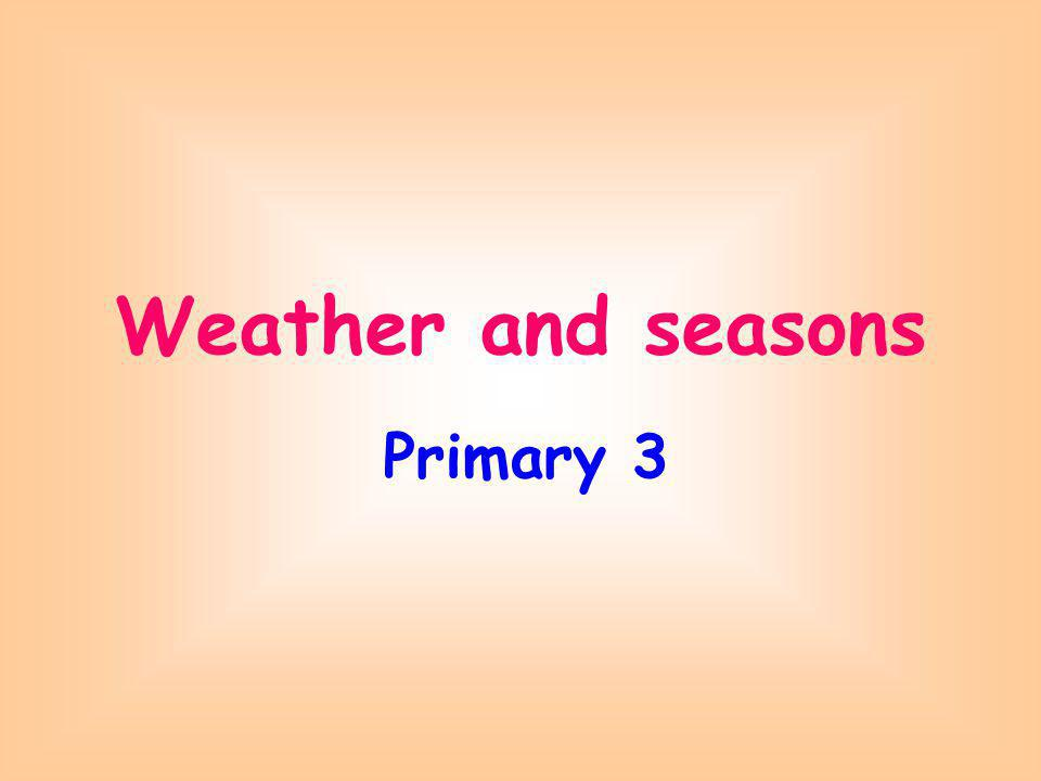 Weather and seasons Primary 3
