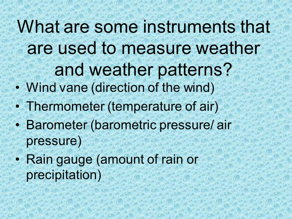 What are some instruments that are used to measure weather and weather patterns