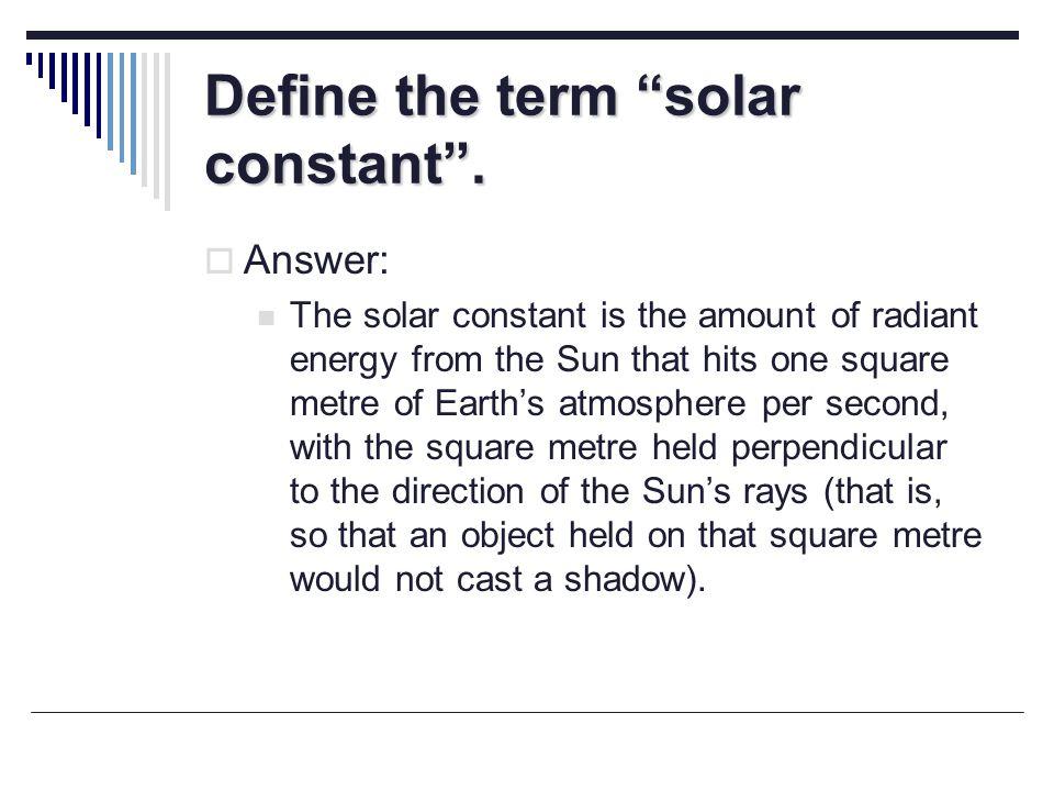 Define the term solar constant .