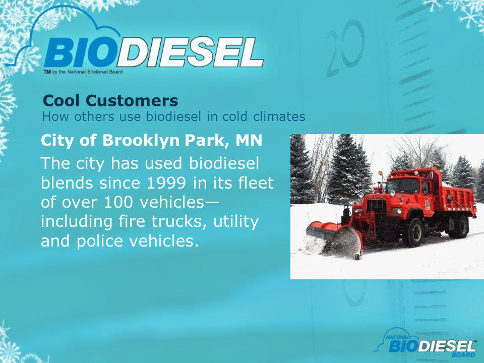 Cool Customers How others use biodiesel in cold climates. City of Brooklyn Park, MN.