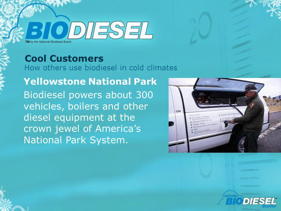 Cool Customers How others use biodiesel in cold climates. Yellowstone National Park.