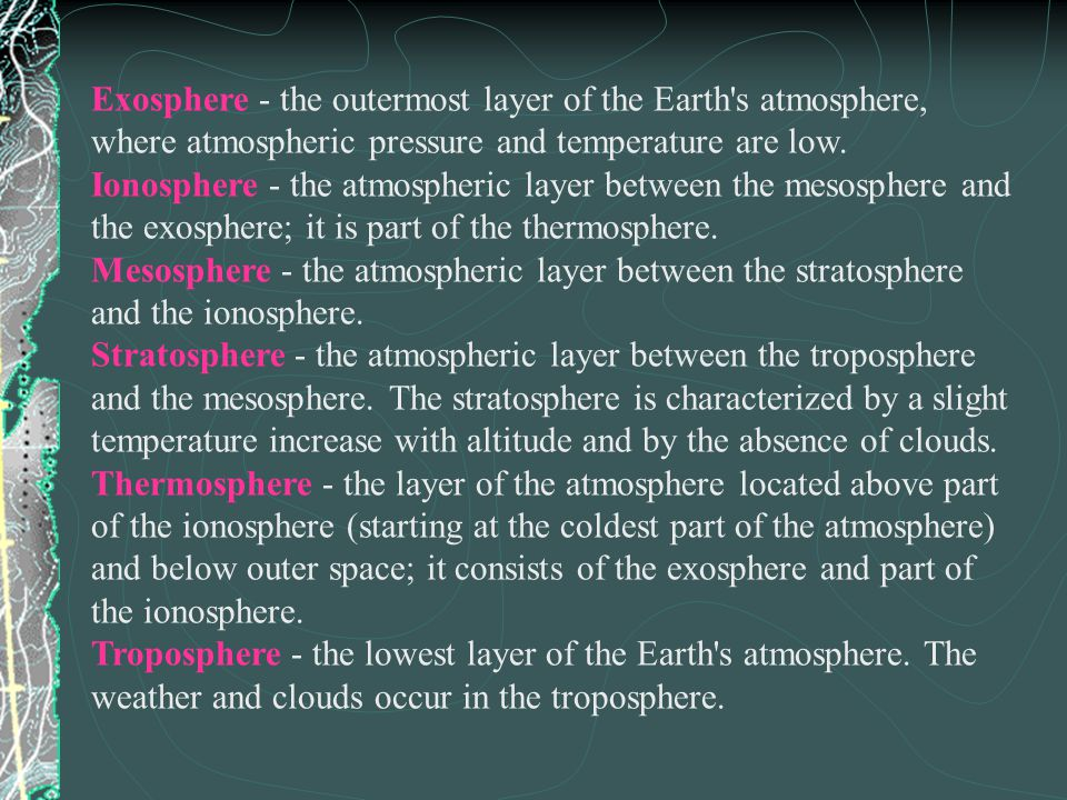 Exosphere - the outermost layer of the Earth s atmosphere, where atmospheric pressure and temperature are low.