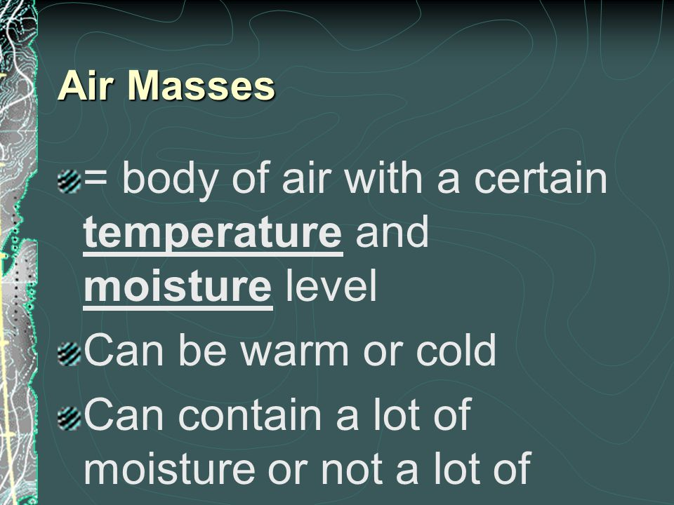 = body of air with a certain temperature and moisture level