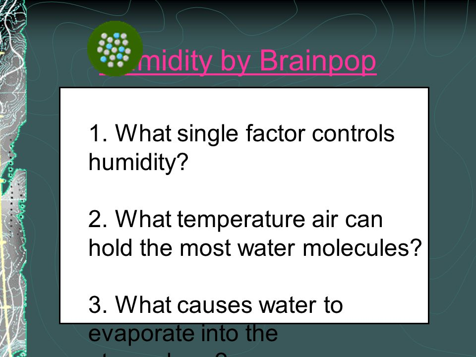 Humidity by Brainpop . What single factor controls humidity