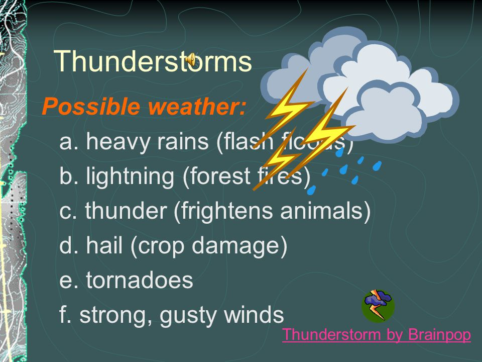Thunderstorms Possible weather: a. heavy rains (flash floods)