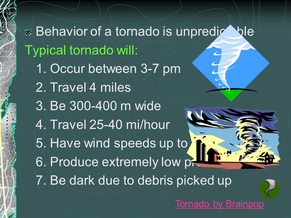 Behavior of a tornado is unpredictable Typical tornado will: