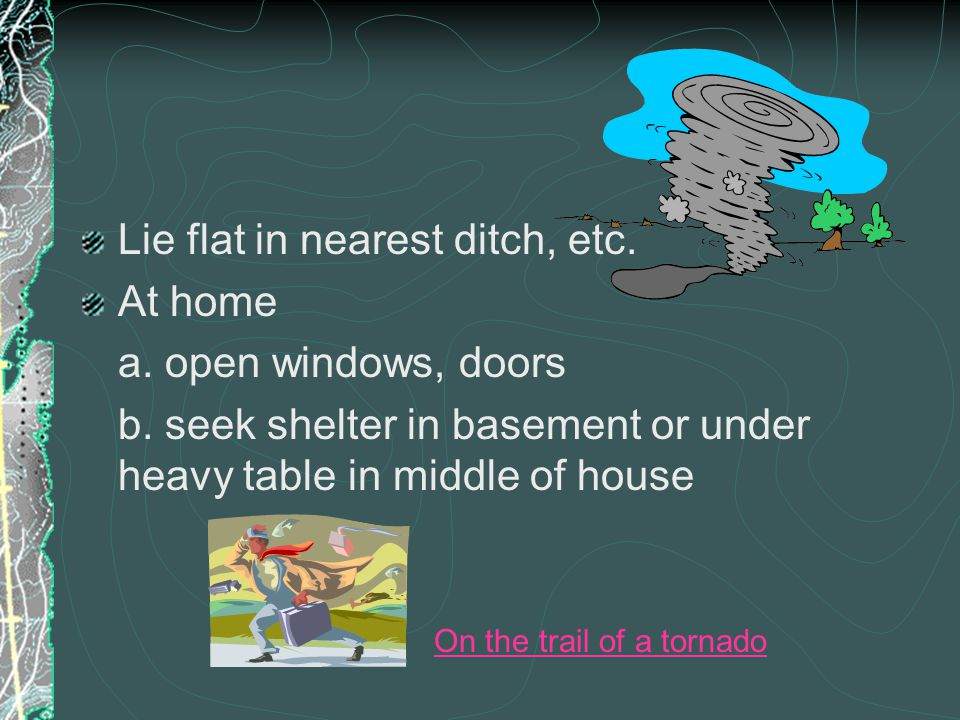 Lie flat in nearest ditch, etc. At home a. open windows, doors