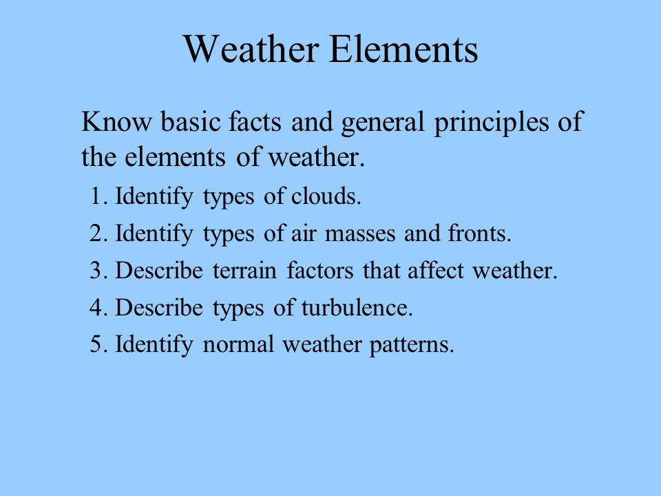 Weather Elements Know basic facts and general principles of the elements of weather. 1. Identify types of clouds.