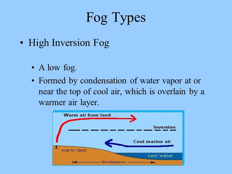 Fog Types High Inversion Fog A low fog.