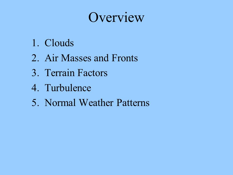 Overview 1. Clouds 2. Air Masses and Fronts 3. Terrain Factors