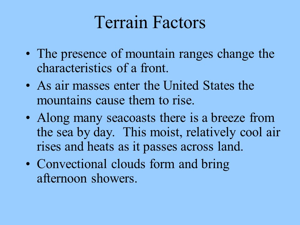 Terrain Factors The presence of mountain ranges change the characteristics of a front.