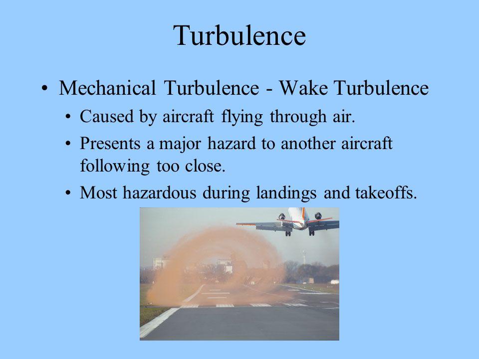 Turbulence Mechanical Turbulence - Wake Turbulence