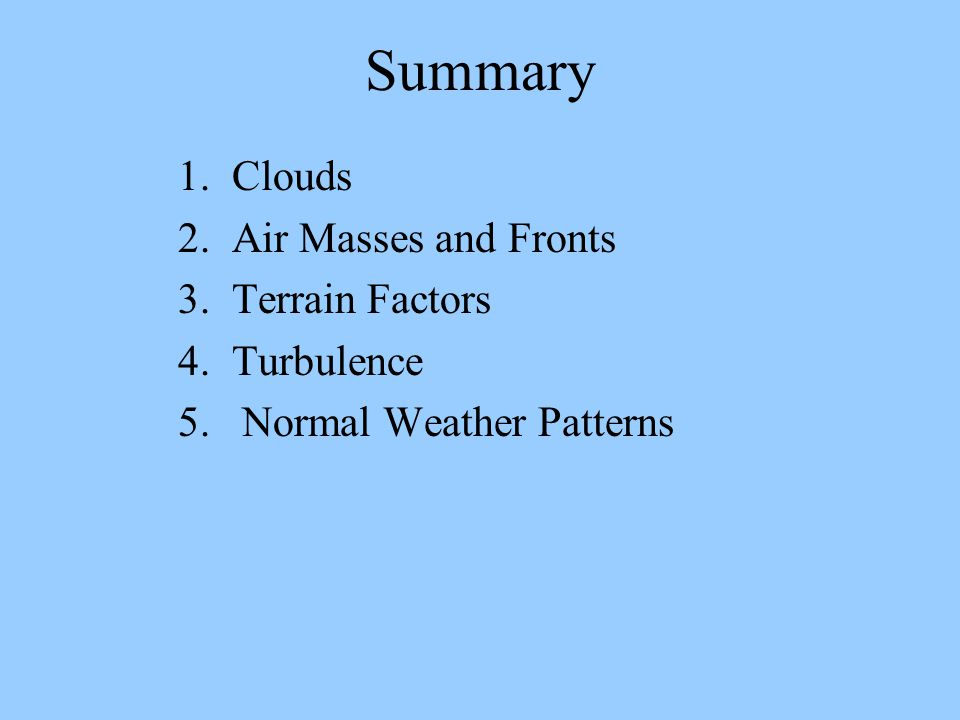 Summary 1. Clouds 2. Air Masses and Fronts 3. Terrain Factors