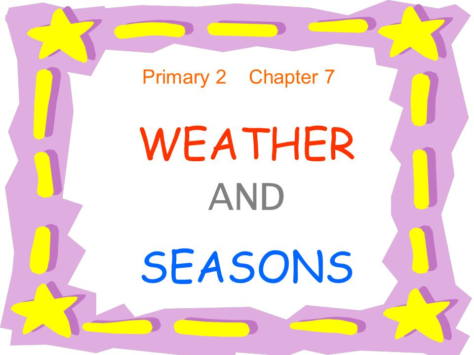 Primary 2 Chapter 7 WEATHER AND SEASONS