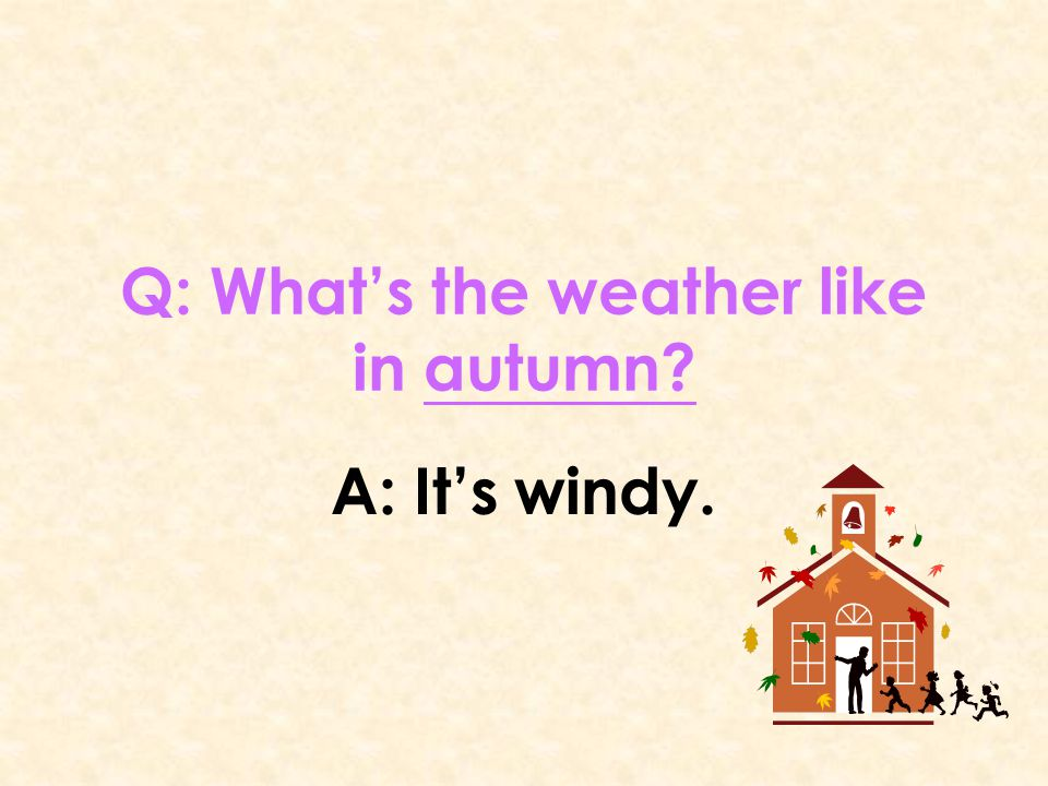 Q: What's the weather like in autumn