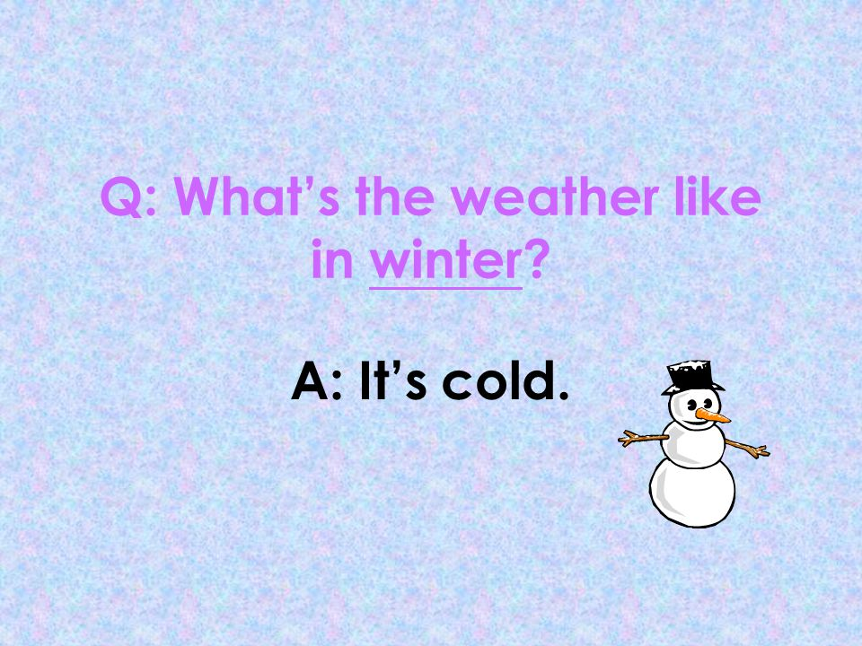 Q: What's the weather like in winter